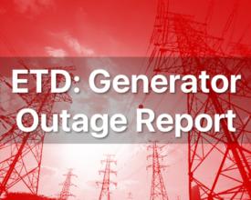 ETD: Generator Outage Report